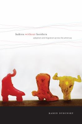 Babies Without Borders: Adoption and Migration Across the Americas 9780814720929