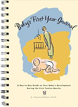Baby's First Year Journal: A Day-To-Day Guide to Your Baby's Development During the First Twelve Months