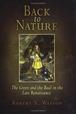 Back to Nature: The Green and the Real in the Late Renaissance 9780812239058