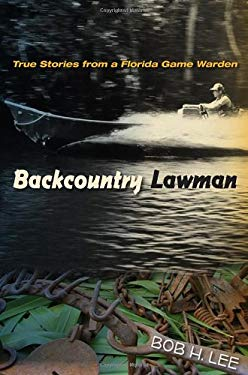 Backcountry Lawman: True Stories from a Florida Game Warden 9780813044293