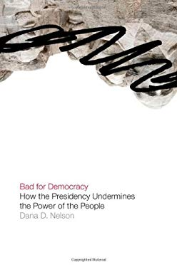 Bad for Democracy: How the Presidency Undermines the Power of the People 9780816656776