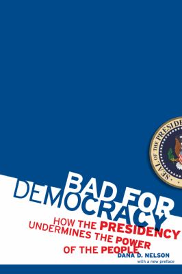 Bad for Democracy: How the Presidency Undermines the Power of the People 9780816656783