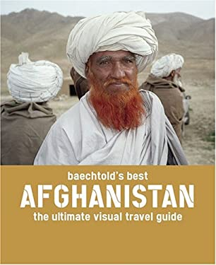 Baechtold's Best: Afghanistan: The Ultimate Visual Travel Guide 9780810992238