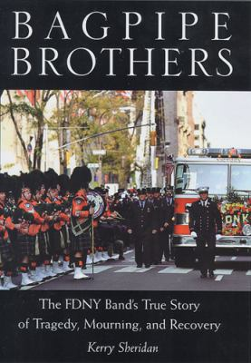 Bagpipe Brothers: The FDNY Band's True Story of Tragedy, Mourning, and Recovery 9780813533964