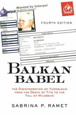 Balkan Babel 4e: The Disintegration of Yugoslavia from the Death of Tito to the Fall of Milosevic, Fourth Edition 9780813339054