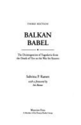 Balkan Babel: The Disintegration of Yugoslavia from the Death of Tito to the War for Kosovo 9780813390345