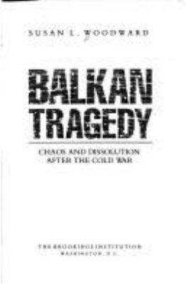 Balkan Tragedy: Chaos and Dissolution After the Cold War 9780815795148