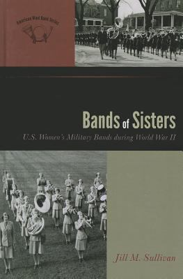 Bands of Sisters: U.S. Women's Military Bands During World War II 9780810881624