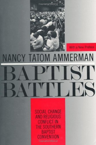 Baptist Battles: Social Change and Religious Conflict in the Southern Baptist Convention 9780813515571
