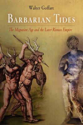 Barbarian Tides: The Migration Age and the Later Roman Empire 9780812221053