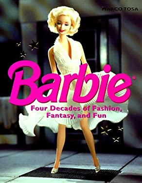 Barbie: Four Decades of Fashion, Fantasy, and Fun 9780810940086