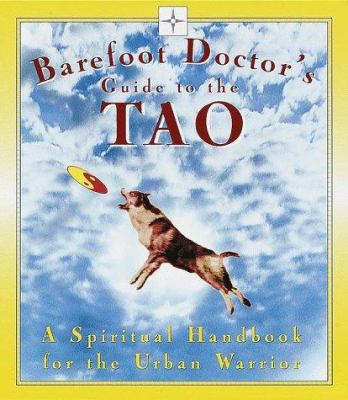 Barefoot Doctor's Guide to the Tao: A Spiritual Handbook for the Urban Warrior 9780812931587
