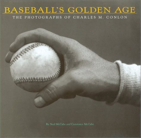 Baseball's Golden Age: The Photographs of Charles M. Conlon 9780810991194