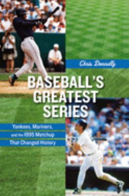 Baseball's Greatest Series: Yankees, Mariners, and the 1995 Matchup That Changed History 9780813546629