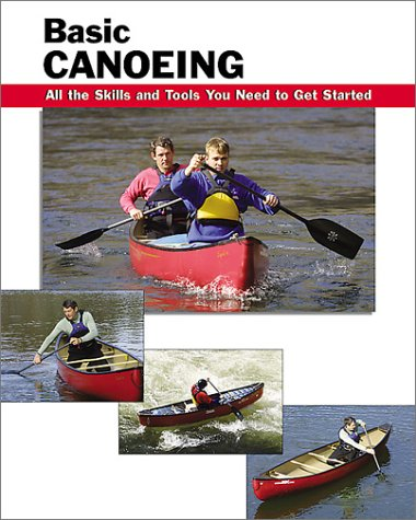 Basic Canoeing: All the Skills and Tools You Need to Get Started 9780811726443