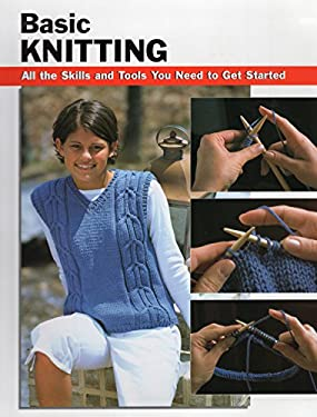 Basic Knitting: All the Skills and Tools You Need to Get Started 9780811731096