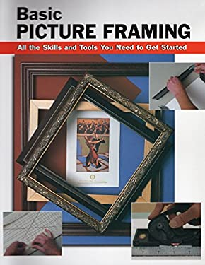 Basic Picture Framing: All the Skills and Tools You Need to Get Started 9780811731782