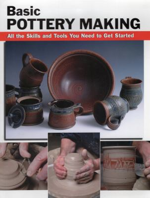 Basic Pottery Making: All the Skills and Tools You Need to Get Started 9780811735315