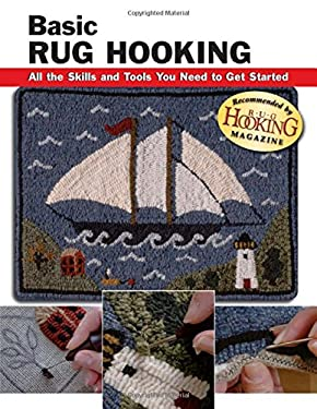 Basic Rug Hooking: All the Skills and Tools You Need to Get Started 9780811733915