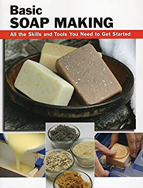 Basic Soap Making: All the Skills and Tools You Need to Get Started 9780811735735