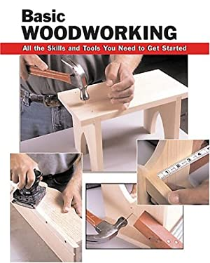 Basic Woodworking: All the Skills and Tools You Need to Get Started 9780811731133