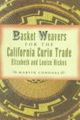 Basket Weavers for the California Curio Trade: Elizabeth and Louise Hickox 9780816515189