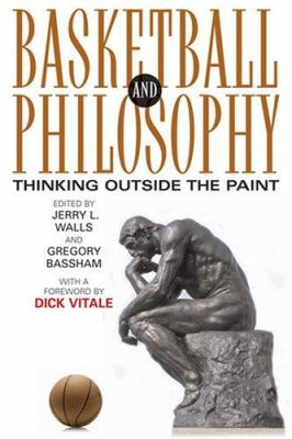 Basketball and Philosophy: Thinking Outside the Paint 9780813124353
