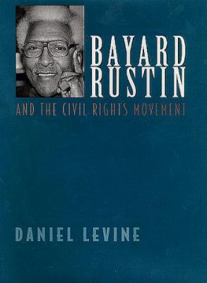 Bayard Rustin and the Civil Rights Movement 9780813527185