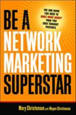 Be a Network Marketing Superstar: The One Book You Need to Make More Money Than You Ever Thought Possible 9780814474310
