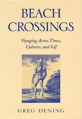 Beach Crossings: Voyaging Across Times, Cultures, and Self 9780812238495