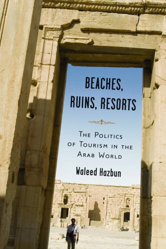 Beaches, Ruins, Resorts: The Politics of Tourism in the Arab World 9780816654925
