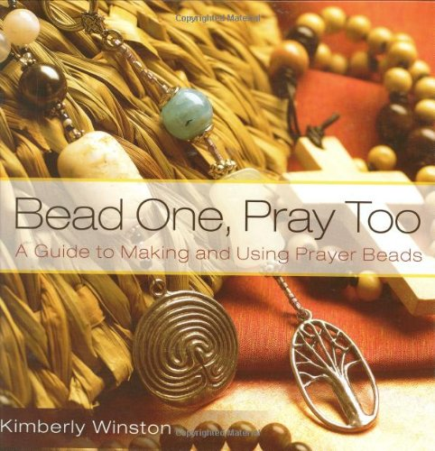 Bead One, Pray Too: A Guide to Making and Using Prayer Beads 9780819222763