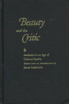Beauty and the Critic: Aesthetics in an Age of Cultural Studies 9780817308711