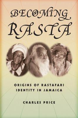 Becoming Rasta: Origins of Rastafari Identity in Jamaica 9780814767474