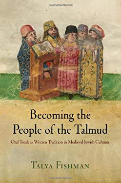 Becoming the People of the Talmud: Oral Torah as Written Tradition in Medieval Jewish Cultures 9780812243130