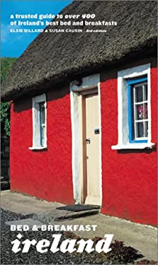 Bed and Breakfast Ireland: A Trusted Guide to Over 400 of Ireland's Best Bed and Breakfasts 9780811832724