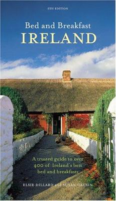 Bed and Breakfast Ireland: A Trusted Guide to Over 400 of Ireland's Best Bed and Breakfasts