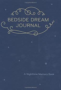Bedside Dream Journal: A Nighttime Memory Book 9780811870351