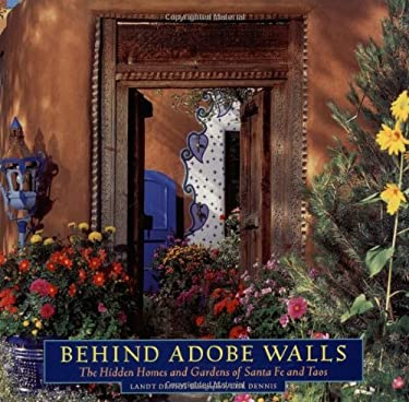 Behind Adobe Walls: The Hidden Homes and Gardens of Santa Fe and Taos 9780811811644