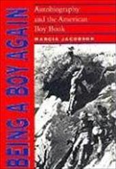 Being a Boy Again: Autobiography and the American Boy Book - Jacobson, Marcia