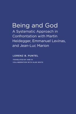 Being and God: A Systematic Approach in Confrontation with Martin Heidegger, Emmanuel Levinas, and Jean-Luc Marion 9780810127708