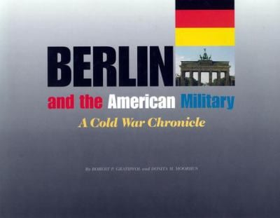 Berlin and the American Military: A Cold War Chronicle 9780814731338