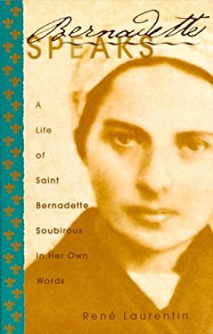 Bernadette Speaks: A Live of Saint Bernadette Soubirous in Her Own Words 9780819811547