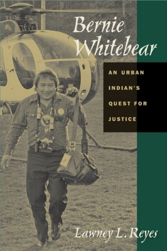Bernie Whitebear: An Urban Indian's Quest for Justice 9780816525218