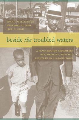 Beside the Troubled Waters: A Black Doctor Remembers Life, Medicine, and Civil Rights in an Alabama Town 9780817317218