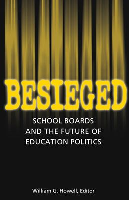 Besieged: School Boards and the Future of Education Politics 9780815736844