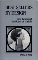 Best-Sellers by Design: Vicki Baum and the House of Ullstein - King, Lynda J.