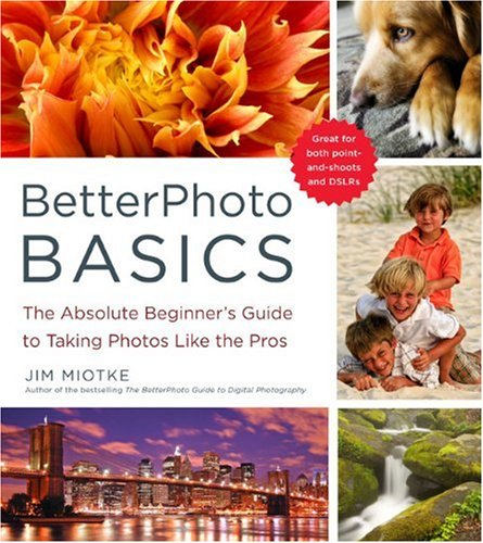 BetterPhoto Basics: The Absolute Beginner's Guide to Taking Photos Like a Pro 9780817405021