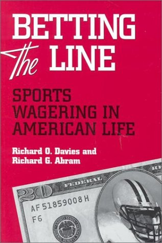 Betting the Line: Sports Wagering in America 9780814250785