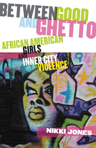 Between Good and Ghetto: African American Girls and Inner-City Violence 9780813546155